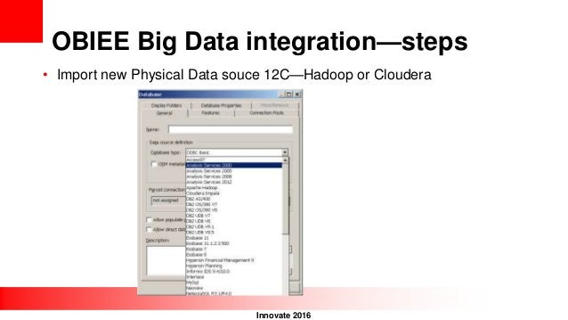 Innovate 2016 OBIEE Big Data integration—steps • Import new Physical Data souce 12C—Hadoop or Cloudera