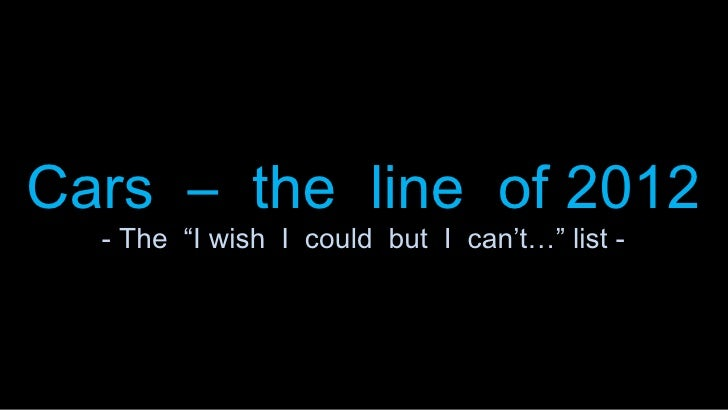 "Cars – the line of 2012  - The ""I wish I could but I can't…"" list -"