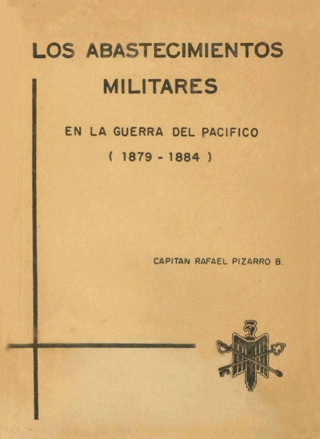 LOS ABASTECIMIENTOS MILITARES EN LA GUERRA DEL PACIFICO ( 1879 - 1884 1 CCtPlTAN RAFAEL PlZARRO B.