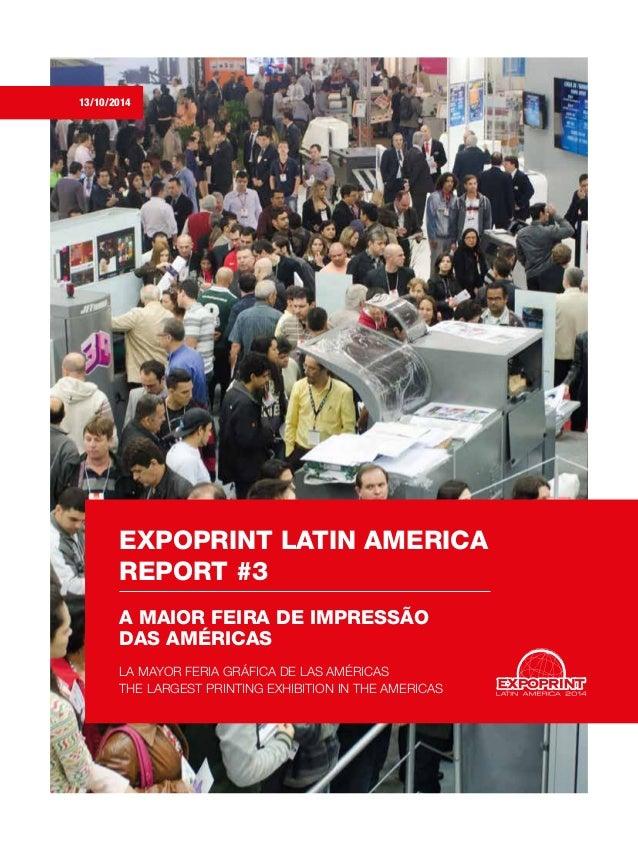 EXPOPRINT LATIN AMERICA REPORT #3 A MAIOR FEIRA DE IMPRESSÃO DAS AMÉRICAS LA MAYOR FERIA GRÁFICA DE LAS AMÉRICAS THE LARGE...