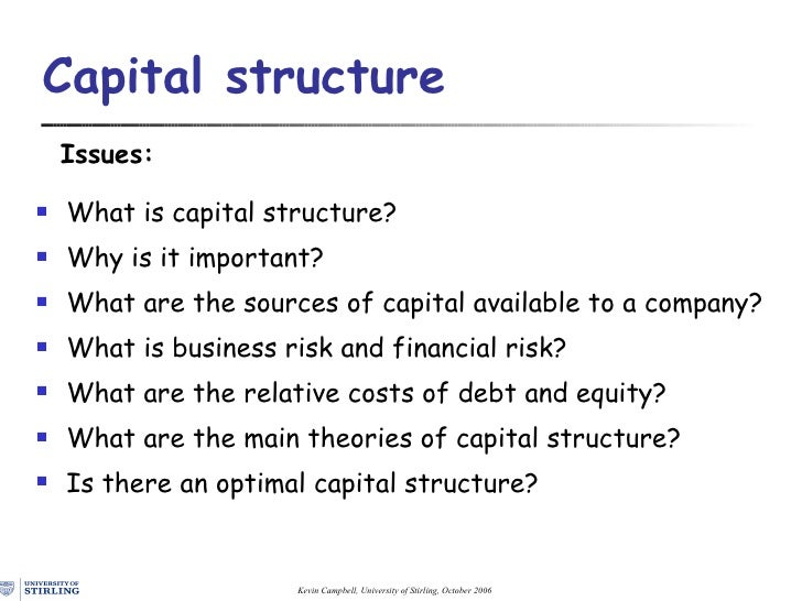 capital structurs decisions Financial structure is a ratio of compares a firm's total liabilities to total equities, thus including the entire liabilities+equities side of the balance sheet capital structure, by contrast, compares equities to long term liabilities structures represent financial leverage ratios, by which.