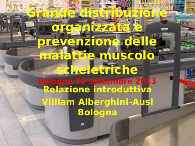 Grande distribuzione organizzata e prevenzione delle malattie muscolo scheletriche Bologna 26 settembre 2013 Relazione int...
