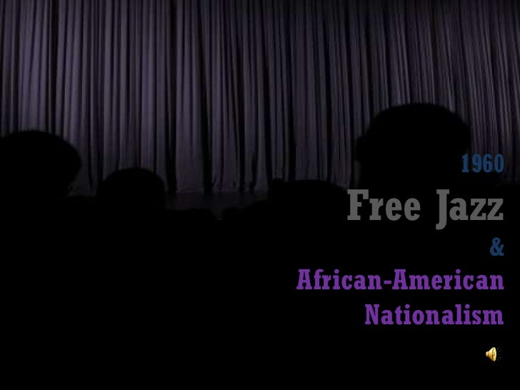 1960Free Jazz &African-American Nationalism<br />