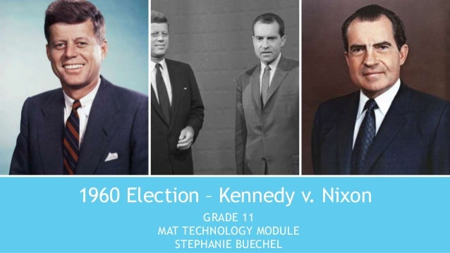 1960 Election – Kennedy v. Nixon GRADE 11 MAT TECHNOLOGY MODULE STEPHANIE BUECHEL