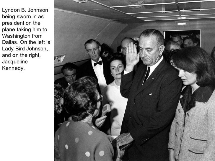 fig25_09.jpg Lyndon B. Johnson being sworn in as president on the plane taking him to Washington from Dallas. On the left ...