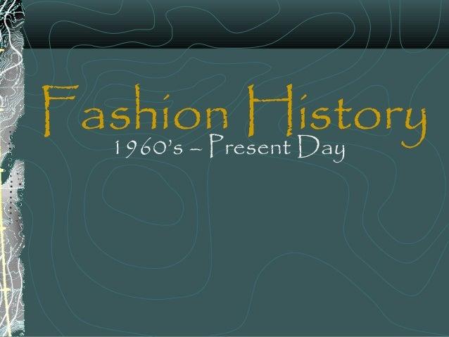 Fashion History1960's – Present Day