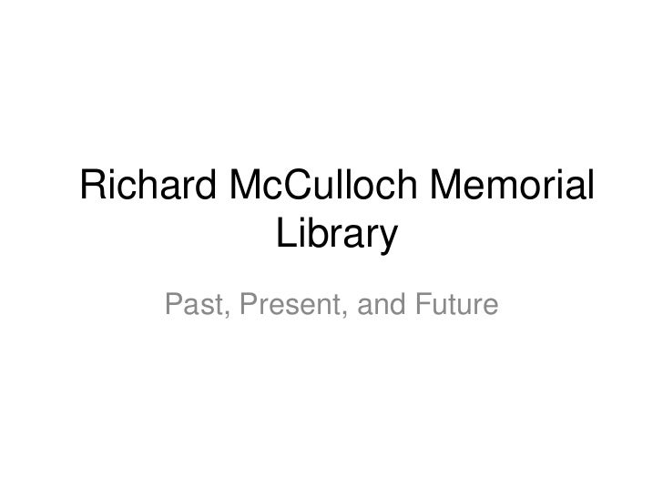 Richard McCulloch Memorial Library<br />Past, Present, and Future<br />