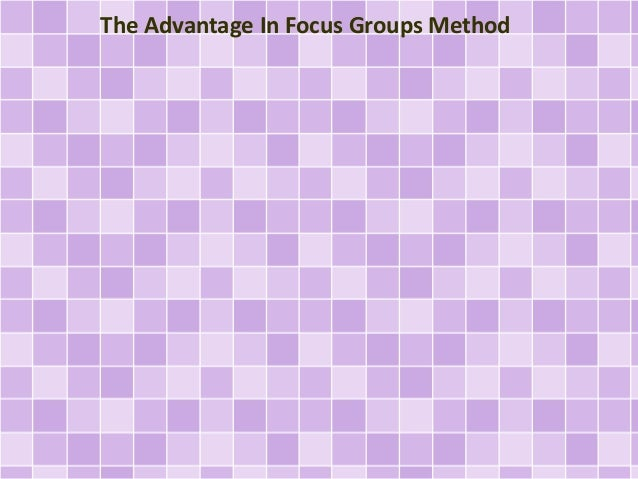 The Advantage In Focus Groups Method