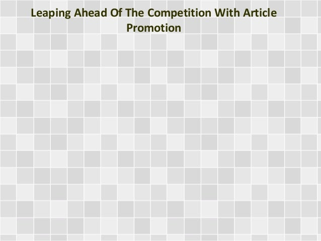 Leaping Ahead Of The Competition With Article Promotion