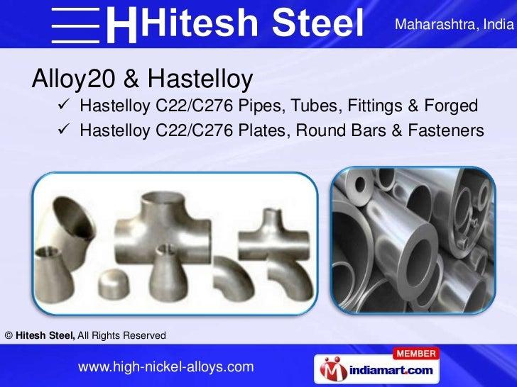 Maharashtra, India     Alloy20 & Hastelloy            Hastelloy C22/C276 Pipes, Tubes, Fittings & Forged            Hast...