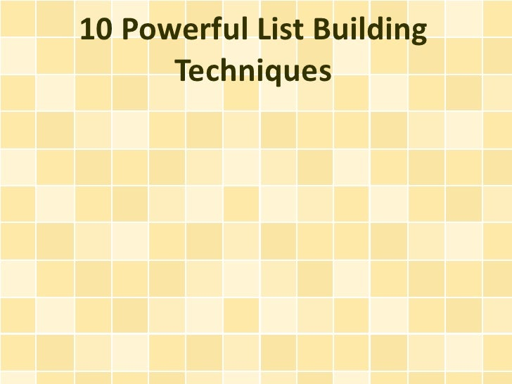 10 Powerful List Building      Techniques