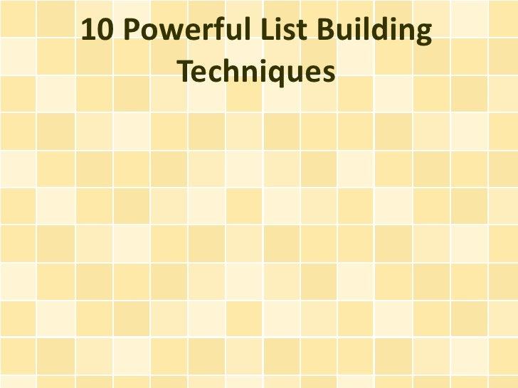 10 Powerful List Building      Techniques