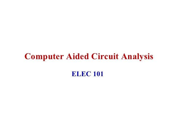 Computer Aided Circuit Analysis            ELEC 101