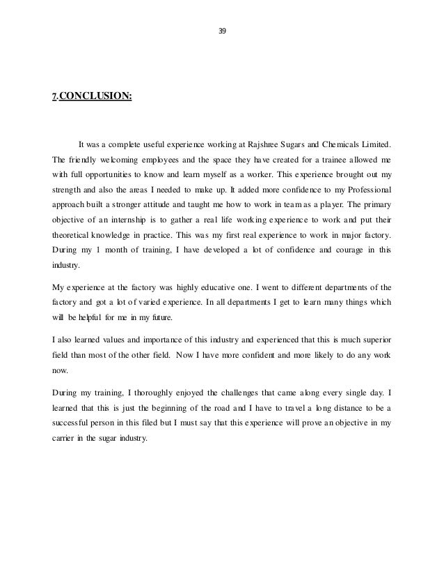 39 7.CONCLUSION: It was a complete useful experience working at Rajshree Sugars and Chemicals Limited. The friendly welcom...