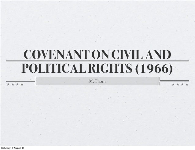COVENANT ON CIVIL AND POLITICAL RIGHTS (1966) M. Thorn Saturday, 3 August 13