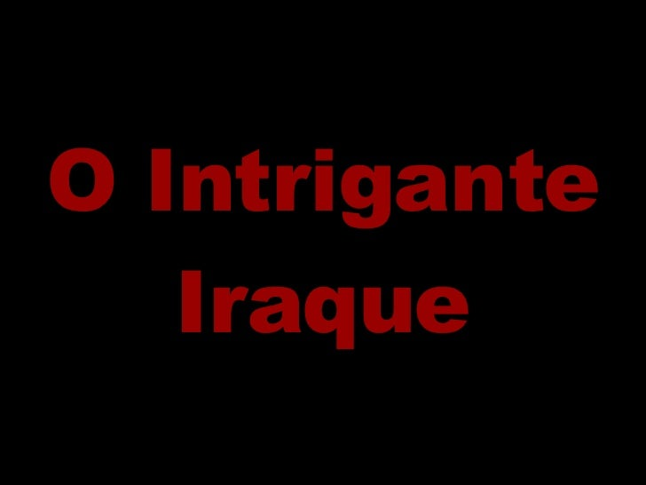 O Intrigante Iraque