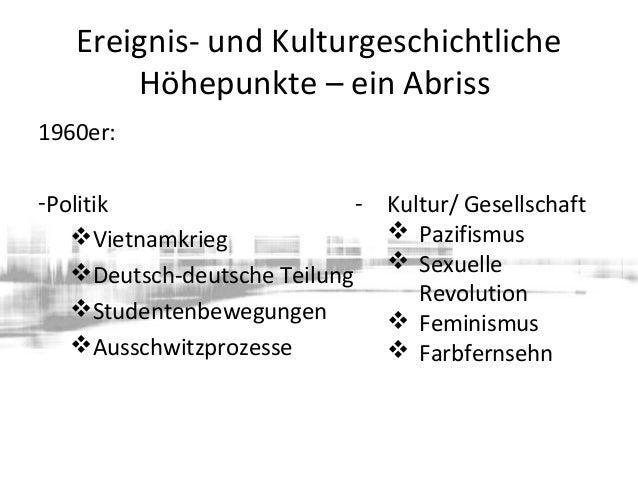 Ereignis- und Kulturgeschichtliche Höhepunkte – ein Abriss 1960er: -Politik Vietnamkrieg Deutsch-deutsche Teilung Stude...