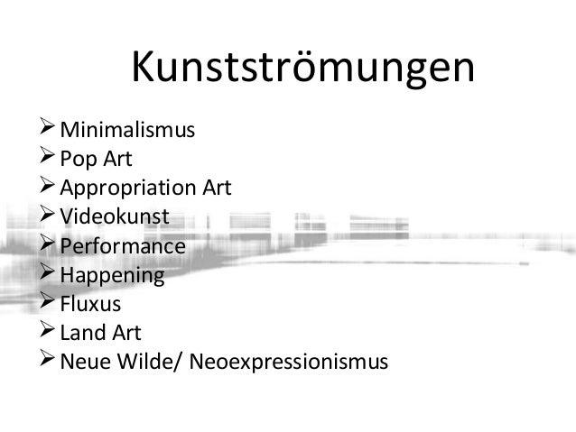 Minimalismus Pop Art Appropriation Art Videokunst Performance Happening Fluxus Land Art Neue Wilde/ Neoexpression...