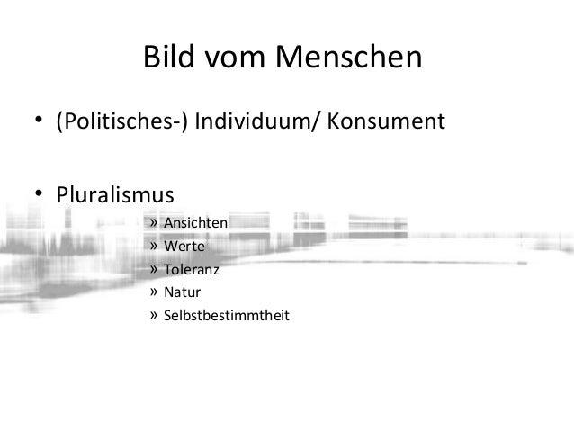 Bild vom Menschen • (Politisches-) Individuum/ Konsument • Pluralismus » Ansichten » Werte » Toleranz » Natur » Selbstbest...