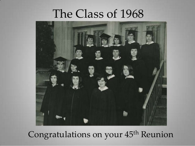 The Class of 1968Congratulations on your 45th Reunion