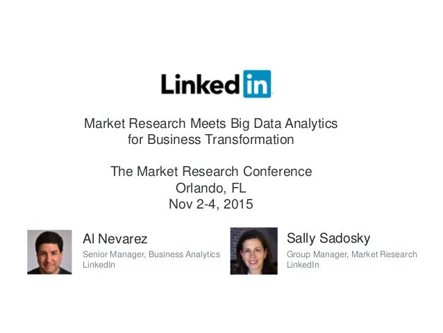 Al Nevarez Senior Manager, Business Analytics LinkedIn Sally Sadosky Group Manager, Market Research LinkedIn Market Resear...