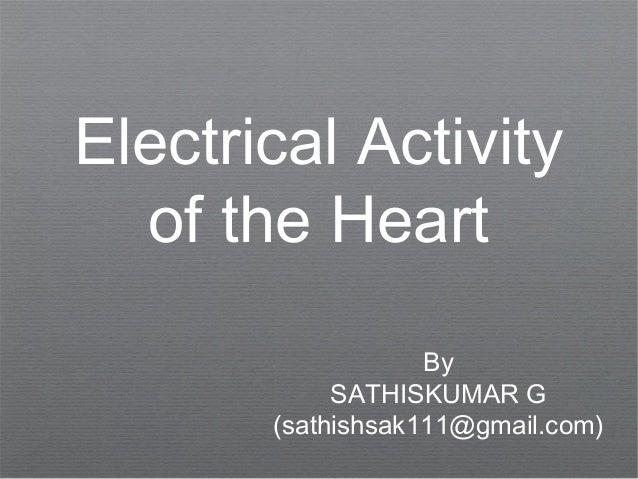 Electrical Activity of the Heart By SATHISKUMAR G (sathishsak111@gmail.com)