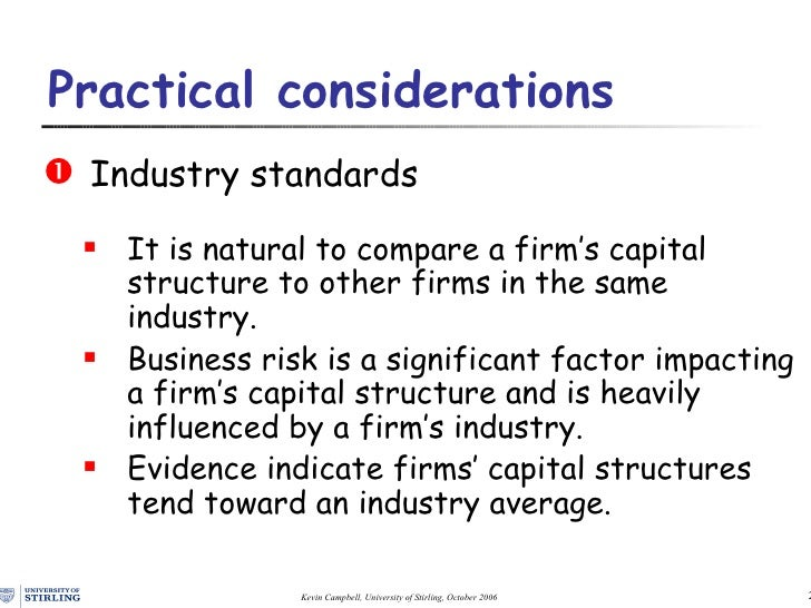 practical considerations capital structure Most theoretical and empirical studies of capital structure focus on public corporations only a limited number of studies on capital structure have been conducted on small-to-medium size enterprises (smes), and this deficiency is particularly evident in investigations into factors that influence funding decisions of family business owners.