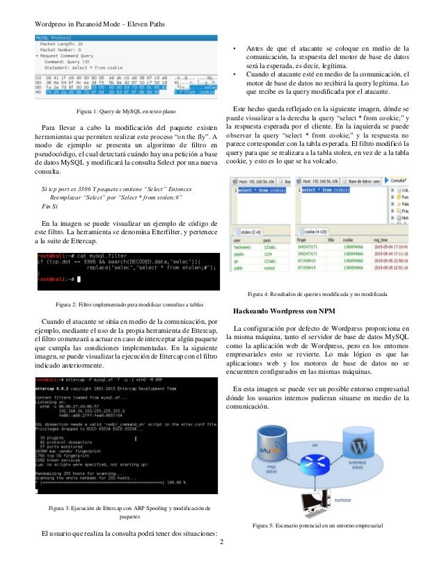 Wordpress in Paranoid Mode – Eleven Paths 2 Figura 1: Query de MySQL en texto plano Para llevar a cabo la modificación del...