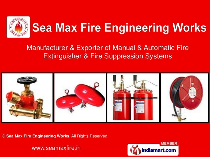 Manufacturer & Exporter of Manual & Automatic Fire                Extinguisher & Fire Suppression Systems© Sea Max Fire En...