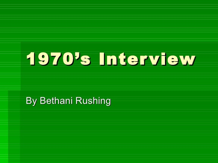 1970's Interview By Bethani Rushing