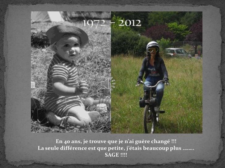 En 40 ans, je trouve que je n'ai guère changé !!!La seule différence est que petite, j'étais beaucoup plus ……..           ...