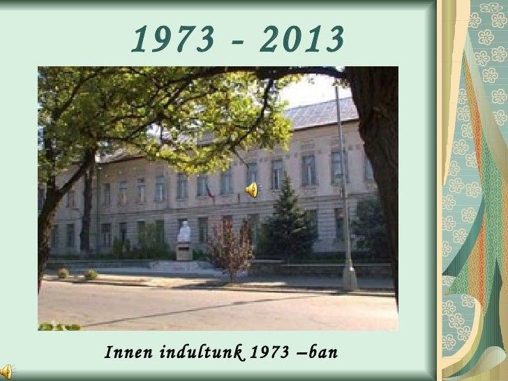 1973 - 2013 Innen indultunk 1973 –ban