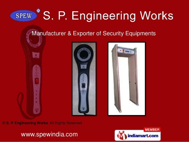 © S. P. Engineering Works. All Rights Reserved www.spewindia.com Manufacturer & Exporter of Security Equipments