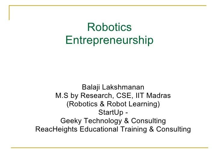 Robotics Entrepreneurship Balaji Lakshmanan M.S by Research, CSE, IIT Madras (Robotics & Robot Learning) StartUp - Geeky T...