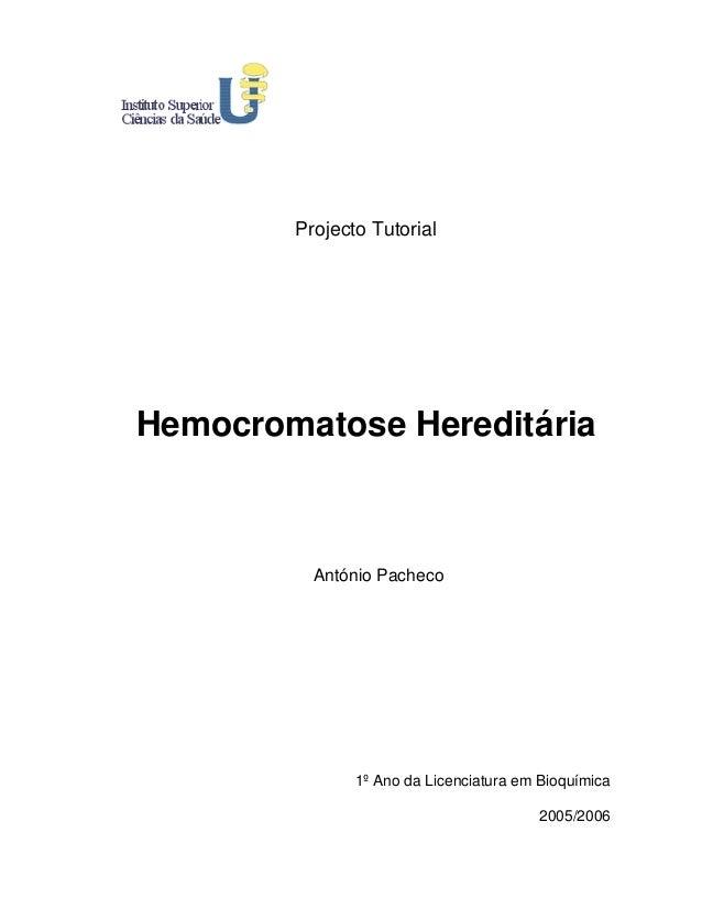 Projecto TutorialHemocromatose Hereditária          António Pacheco               1º Ano da Licenciatura em Bioquímica    ...