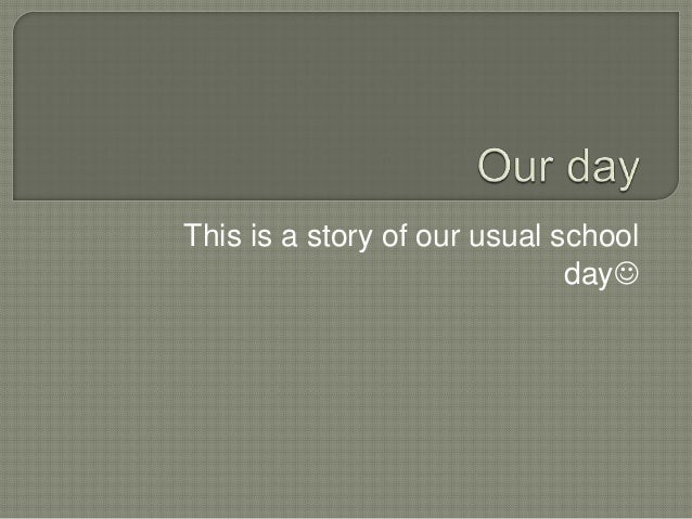 This is a story of our usual school day