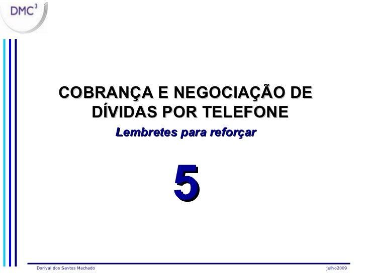 <ul><li>COBRANÇA E NEGOCIAÇÃO DE DÍVIDAS POR TELEFONE   </li></ul><ul><li>Lembretes para reforçar </li></ul><ul><li>5 </li...