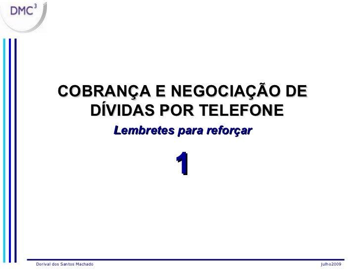 <ul><li>COBRANÇA E NEGOCIAÇÃO DE DÍVIDAS POR TELEFONE   </li></ul><ul><li>Lembretes para reforçar </li></ul><ul><li>1 </li...