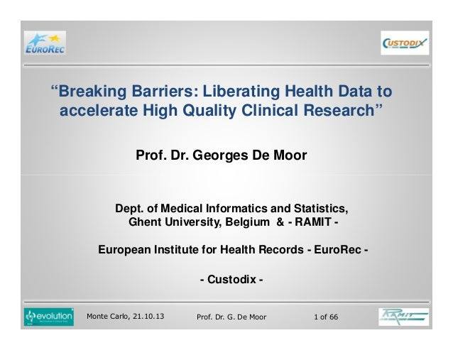 """""""Breaking Barriers: Liberating Health Data to accelerate High Quality Clinical Research"""" Prof. Dr. Georges De Moor  Dept. ..."""