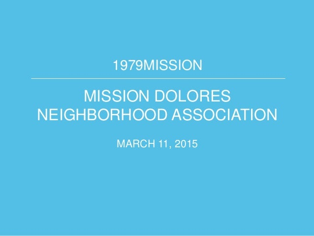 1979MISSION MISSION DOLORES NEIGHBORHOOD ASSOCIATION MARCH 11, 2015
