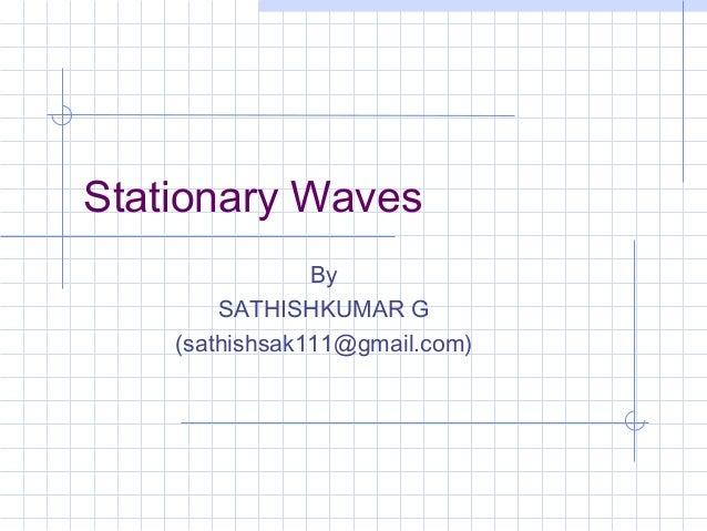Stationary Waves By SATHISHKUMAR G (sathishsak111@gmail.com)