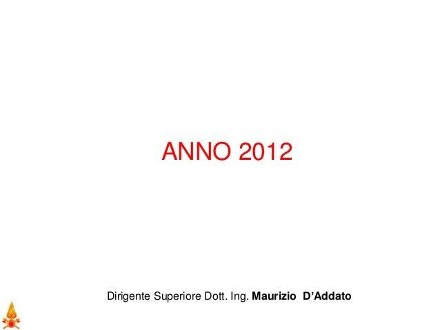 ANNO 2012 Dirigente Superiore Dott. Ing. Maurizio D'Addato