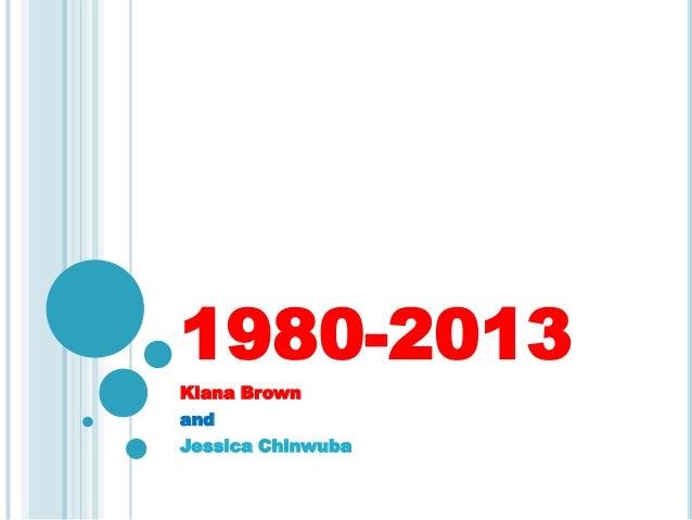 1980-2013Kiana BrownandJessica Chinwuba