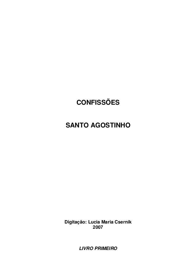 CONFISSÕES  SANTO AGOSTINHO  Digitação: Lucia Maria Csernik 2007  LIVRO PRIMEIRO
