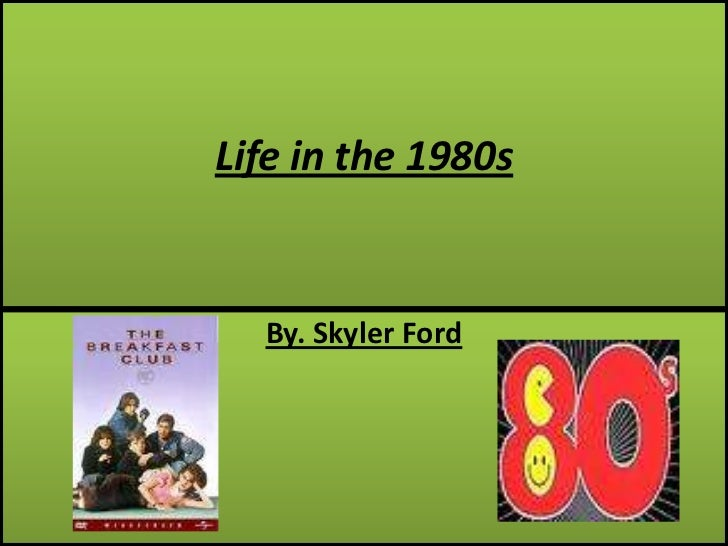Life in the 1980s<br />By. Skyler Ford<br />
