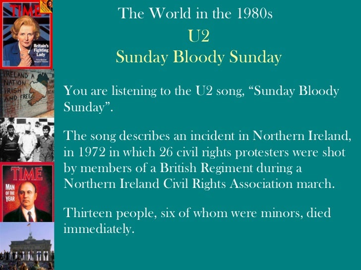 "U2 Sunday Bloody Sunday <ul><li>You are listening to the U2 song, ""Sunday Bloody Sunday"".  </li></ul><ul><li>The song desc..."