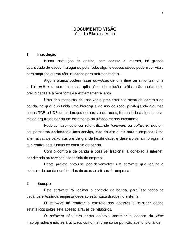 1 DOCUMENTO VISÃO Cláudia Eliane da Matta 1 Introdução Numa instituição de ensino, com acesso à Internet, há grande quanti...