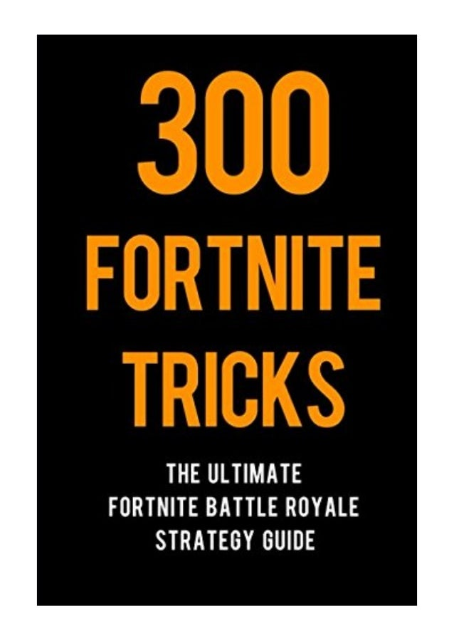 300 fortnite tricks pdf sam chang the ultimate fortnite battle royale strategy guide - tricks fortnite