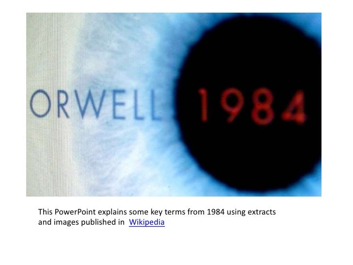 This PowerPoint explains some key terms from 1984 using extractsand images published in Wikipedia