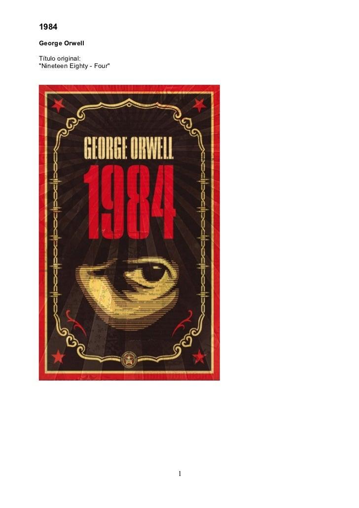 "1984George OrwellTítulo original:""Nineteen Eighty - Four""                           1"